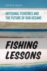 Fishing Lessons : Artisanal Fisheries and the Future of Our Oceans - Book
