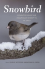 Snowbird : Integrative Biology and Evolutionary Diversity in the Junco - Book