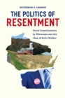 The Politics of Resentment : Rural Consciousness in Wisconsin and the Rise of Scott Walker - eBook