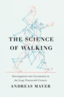 The Science of Walking : Investigations into Locomotion in the Long Nineteenth Century - eBook