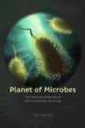 Planet of Microbes : The Perils and Potential of Earth's Essential Life Forms - Book