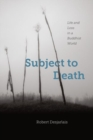Subject to Death : Life and Loss in a Buddhist World - Book