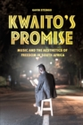 Kwaito's Promise : Music and the Aesthetics of Freedom in South Africa - Book