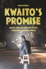 Kwaito's Promise : Music and the Aesthetics of Freedom in South Africa - eBook