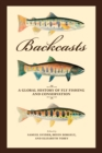 Backcasts : A Global History of Fly Fishing and Conservation - eBook