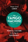 The Tango Machine : Musical Culture in the Age of Expediency - Book