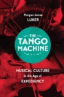 The Tango Machine : Musical Culture in the Age of Expediency - eBook