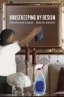 Housekeeping by Design : Hotels and Labor - Book
