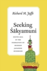 Seeking Sakyamuni : South Asia in the Formation of Modern Japanese Buddhism - Book