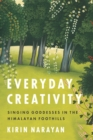 Everyday Creativity : Singing Goddesses in the Himalayan Foothills - eBook