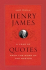 The Daily Henry James : A Year of Quotes from the Work of the Master - Book