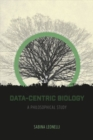 Data-Centric Biology : A Philosophical Study - Book