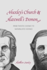 Huxley`s Church and Maxwell`s Demon - From Theistic Science to Naturalistic Science - Book