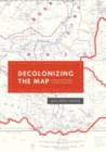 Decolonizing the Map : Cartography from Colony to Nation - Book