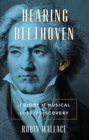 Hearing Beethoven : A Story of Musical Loss and Discovery - Book