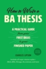 How to Write a Ba Thesis, Second Edition : A Practical Guide from Your First Ideas to Your Finished Paper - Book
