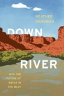 Downriver : Into the Future of Water in the West - Book