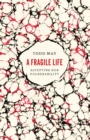 A Fragile Life : Accepting Our Vulnerability - eBook