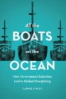 All the Boats on the Ocean : How Government Subsidies Led to Global Overfishing - Book