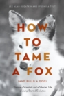 How to Tame a Fox (and Build a Dog) : Visionary Scientists and a Siberian Tale of Jump-Started Evolution - Book