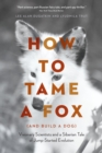 How to Tame a Fox (and Build a Dog) : Visionary Scientists and a Siberian Tale of Jump-Started Evolution - eBook