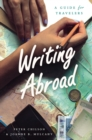 Writing Abroad : A Guide for Travelers - Book