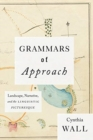 Grammars of Approach : Landscape, Narrative, and the Linguistic Picturesque - Book