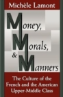 Money, Morals and Manners : Culture of the French and the American Upper-Middle Class - Book