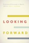 Looking Forward : Prediction and Uncertainty in Modern America - Book
