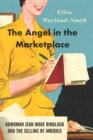 The Angel in the Marketplace : Adwoman Jean Wade Rindlaub and the Selling of America - eBook