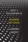 What a Philosopher is : Becoming Nietzsche - Book