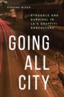 Going All City : Struggle and Survival in LA's Graffiti Subculture - eBook