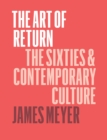 The Art of Return : The Sixties and Contemporary Culture - Book
