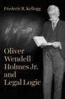 Oliver Wendell Holmes Jr. and Legal Logic - Book