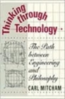 Thinking Through Technology : The Path Between Engineering and Philosophy - Book