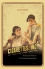 Cigarettes, Inc. : An Intimate History of Corporate Imperialism - Book