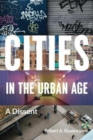 Cities in the Urban Age : A Dissent - Book