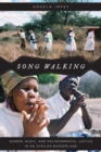 Song Walking : Women, Music, and Environmental Justice in an African Borderland - Book