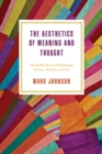 The Aesthetics of Meaning and Thought : The Bodily Roots of Philosophy, Science, Morality, and Art - Book