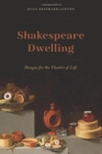 Shakespeare Dwelling : Designs for the Theater of Life - Book