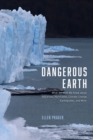 Dangerous Earth : What We Wish We Knew about Volcanoes, Hurricanes, Climate Change, Earthquakes, and More - Book