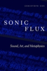 Sonic Flux : Sound, Art, and Metaphysics - Book