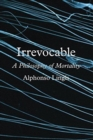 Irrevocable : A Philosophy of Mortality - Book