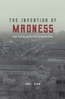 The Invention of Madness : State, Society, and the Insane in Modern China - Book