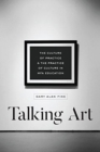 Talking Art : The Culture of Practice and the Practice of Culture in Mfa Education - Book