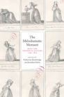 The Melodramatic Moment : Music and Theatrical Culture, 1790-1820 - eBook