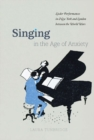 Singing in the Age of Anxiety : Lieder Performances in New York and London Between the World Wars - Book