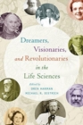 Dreamers, Visionaries, and Revolutionaries in the Life Sciences - Book