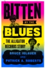 Bitten by the Blues : The Alligator Records Story - eBook