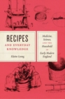 Recipes and Everyday Knowledge : Medicine, Science, and the Household in Early Modern England - Book